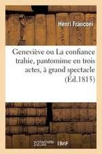 Genevieve Ou La Confiance Trahie, Pantomime En Trois Actes, a Grand Spectacle