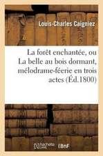 La Foret Enchantee, Ou La Belle Au Bois Dormant, Melodrame-Feerie En Trois Actes