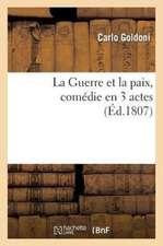 La Guerre Et La Paix, Comedie En 3 Actes