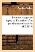 Premiers Voyages En Zigzag Ou Excursions D'Un Pensionnat En Vacances