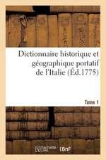 Dictionnaire Historique Et Geographique Portatif de L'Italie. T. 1
