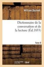 Dictionnaire de La Conversation Et de La Lecture.Tome 8