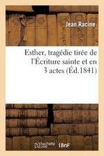 Esther, Tragedie Tiree de L'Ecriture Sainte Et En 3 Actes