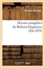 Oeuvres Completes de Boileau-Despreaux