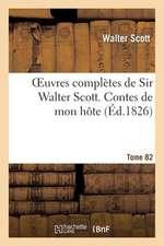 Oeuvres Completes de Sir Walter Scott. Tome 82 Contes de Mon Hote. T2