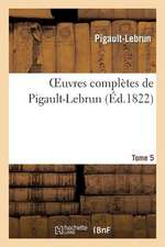 Oeuvres Completes de Pigault-Lebrun. Tome 5