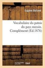Vocabulaire Du Patois Du Pays Messin. Complement