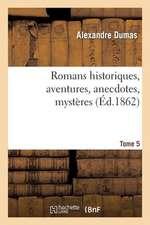 Romans Historiques, Aventures, Anecdotes, Mysteres.Tome 5
