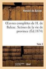 Oeuvres Completes de H. de Balzac. Scenes de La Vie de Province. T3. Les Rivalites