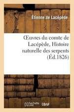 Oeuvres Du Comte de Lacepede, Histoire Naturelle Des Serpents
