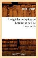 Abrege Des Antiquitez de Loudun Et Pais de Loudunois
