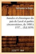 Annales Et Chroniques Du Pais de Laval Et Parties Circonvoisines, de 1480 a 1537 (Ed.1859)