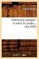 Astronomie Pratique:  Le Soleil, Les Etoiles (Ed.1890)
