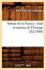 Autour de La France:  Etats Et Nations de L'Europe (Ed.1889)