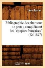 Bibliographie Des Chansons de Geste:  Complement Des Epopees Francaises (Ed.1897)