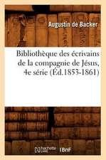 Bibliotheque Des Ecrivains de La Compagnie de Jesus, 4e Serie