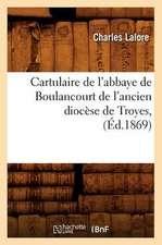 Cartulaire de L'Abbaye de Boulancourt de L'Ancien Diocese de Troyes,