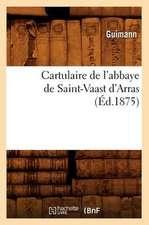 Cartulaire de L'Abbaye de Saint-Vaast D'Arras