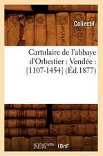 Cartulaire de L'Abbaye D'Orbestier:  [1107-1454] (Ed.1877)