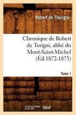 Chronique de Robert de Torigni, ABBE Du Mont-Saint-Michel; Tome 1