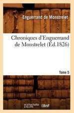 Chroniques D'Enguerrand de Monstrelet. Tome 5