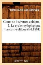 Cours de Litterature Celtique. 2, Le Cycle Mythologique Irlandais -Celtique (Ed.1884)