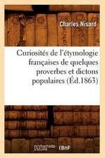 Curiosites de L'Etymologie Francaises de Quelques Proverbes Et Dictons Populaires (Ed.1863)
