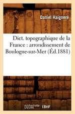 Dict. Topographique de La France:  Arrondissement de Boulogne-Sur-Mer (Ed.1881)