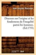 Discours Sur L'Origine Et Les Fondemens de L'Inegalite Parmi Les Hommes . (Ed.1755)