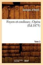 Foyers Et Coulisses; 8. Opera. Tome 3