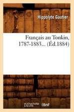 Francais Au Tonkin, 1787-1883... (Ed.1884):  Ouvrage Posthume (Ed.1831)