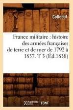 France Militaire:  Histoire Des Armees Francaises de Terre Et de Mer de 1792 a 1837. T 3 (Ed.1838)