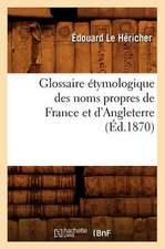 Glossaire Etymologique Des Noms Propres de France Et D'Angleterre, (Ed.1870)