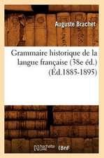 Grammaire Historique de La Langue Francaise (38e Ed.) (Ed.1885-1895)