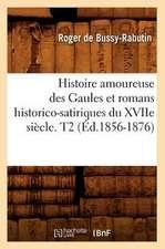 Histoire Amoureuse Des Gaules Et Romans Historico-Satiriques Du Xviie Siecle. T2 (Ed.1856-1876)