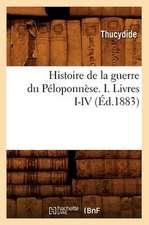 Histoire de La Guerre Du Peloponnese. I. Livres I-IV