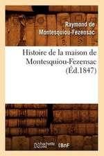 Histoire de La Maison de Montesquiou-Fezensac, (Ed.1847)
