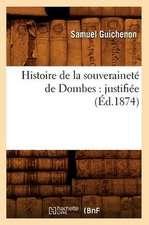 Histoire de La Souverainete de Dombes:  Justifiee (Ed.1874)