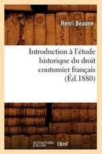 Introduction A L'Etude Historique Du Droit Coutumier Francais (Ed.1880)