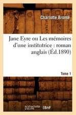 Jane Eyre Ou Les Memoires D'Une Institutrice:  Roman Anglais. Tome 1 (Ed.1890)