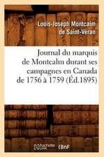 Journal Du Marquis de Montcalm Durant Ses Campagnes En Canada de 1756 a 1759