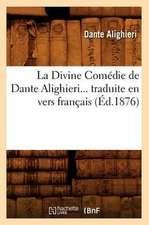 La Divine Comedie de Dante Alighieri Traduite En Vers Francais (Ed.1876)