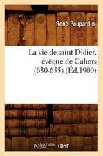 La Vie de Saint Didier, Eveque de Cahors (630-655) (Ed.1900)