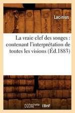 La Vraie Clef Des Songes:  Contenant L'Interpretation de Toutes Les Visions,