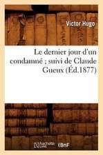 Le Dernier Jour D'Un Condamne; Suivi de Claude Gueux (Ed.1877)