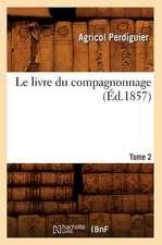 Le Livre Du Compagnonnage. Tome 2 (Ed.1857)