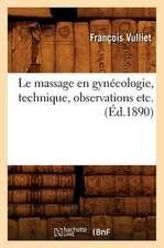 Le Massage En Gynecologie, Technique, Observations Etc. (Ed.1890)