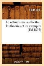 Le Naturalisme Au Theatre:  Les Theories Et Les Exemples (Ed.1895)