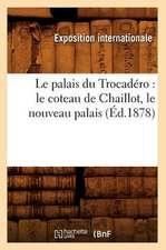 Le Palais Du Trocadero:  Le Coteau de Chaillot, Le Nouveau Palais, (Ed.1878)