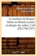 Le Tombeau de Jacques Molai Ou Histoire Secrete Et Abregee Des Inities, 2 Ed (Ed.1796-1797)